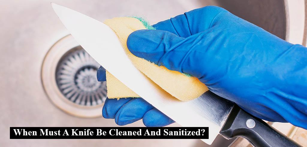 When Must A Knife Be Cleaned And Sanitized?