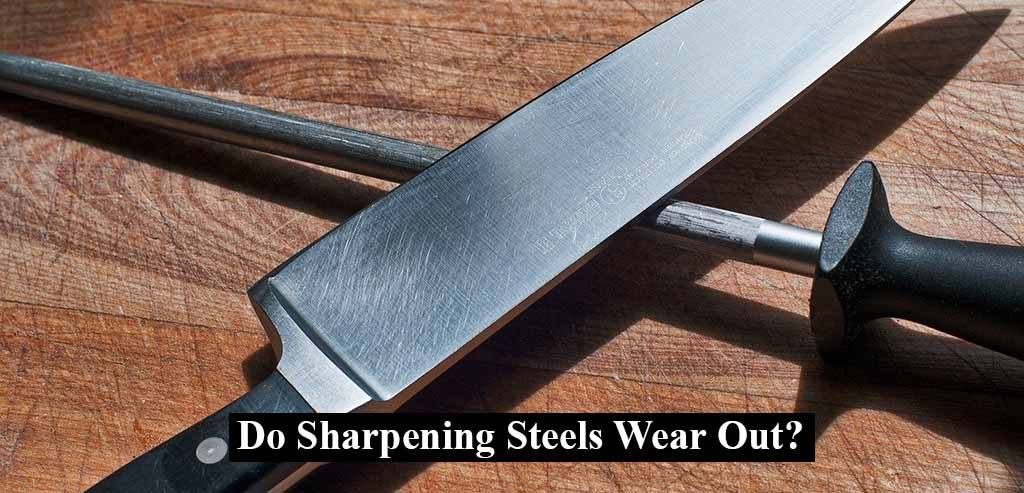 Do Sharpening Steels Wear Out?