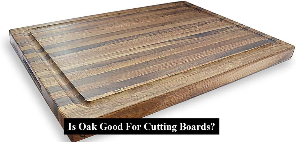 Is Oak Good For Cutting Boards?