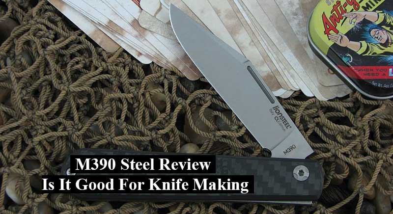 M390 Steel Review - Is It Good For Knife Making